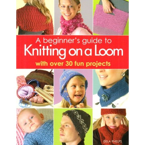 A Beginner S Guide To Knitting On A Loom Book